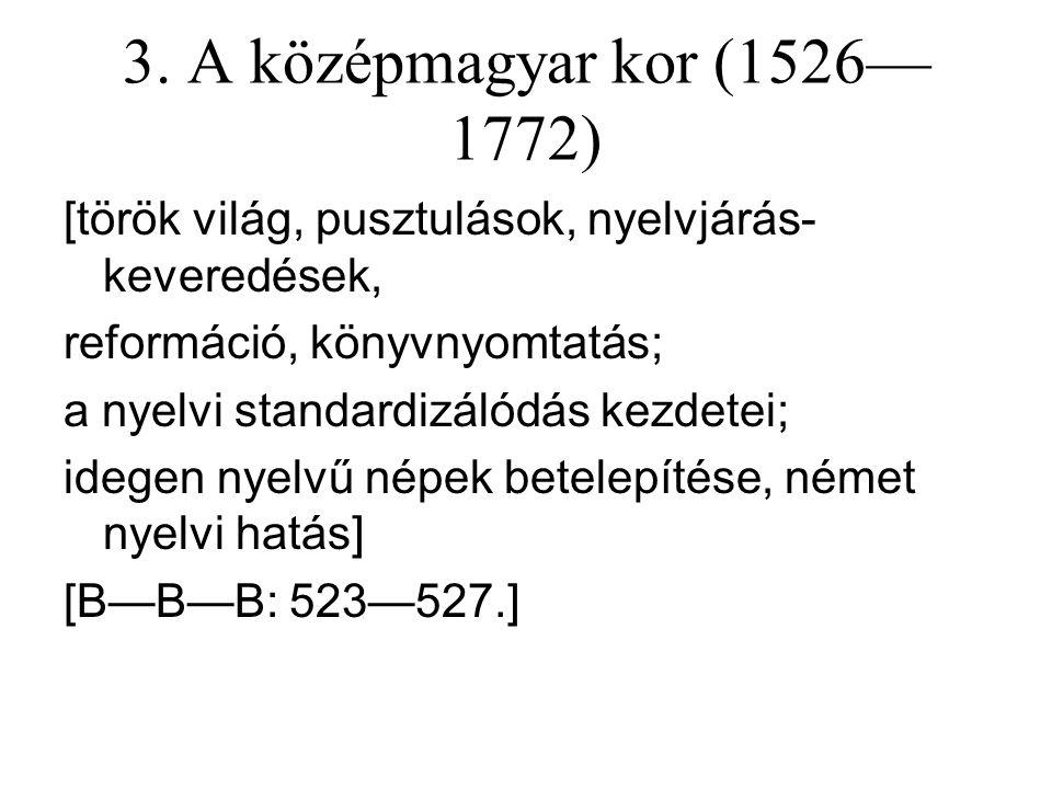 3. A középmagyar kor (1526—1772) [török világ, pusztulások, nyelvjárás-keveredések, reformáció, könyvnyomtatás;
